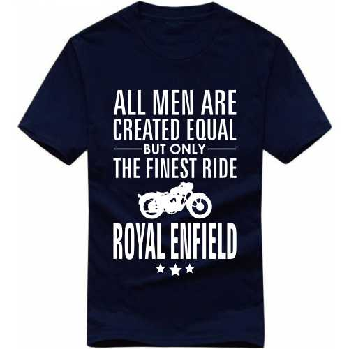 All Men Are Created Equal But Only The Finest Ride Royal Enfield Biker Slogan T-shirts image
