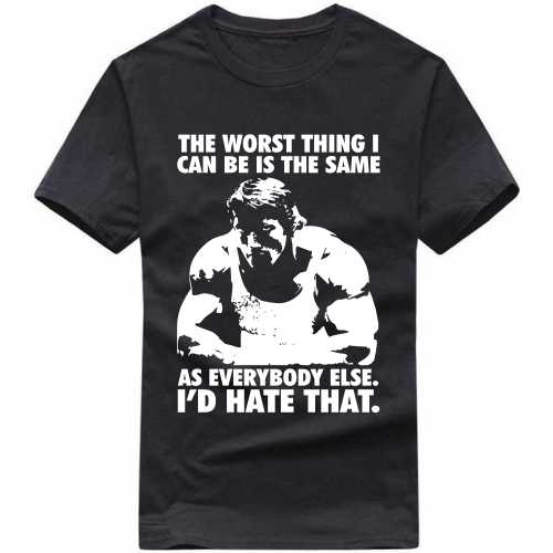5158bd5b6a arnold the worst thing i can be is the same as everybody else gym Slogan T