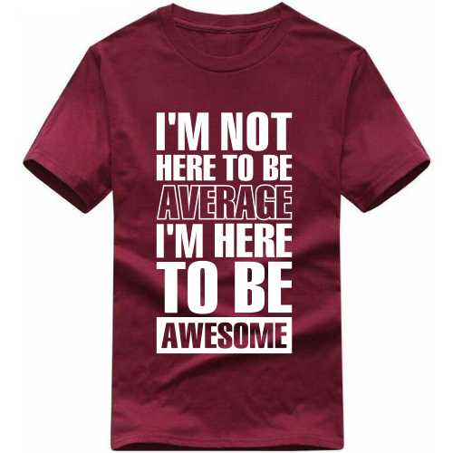 I'm Not Here To Be Average I'm Here To Be Awesome Slogan T-shirts image