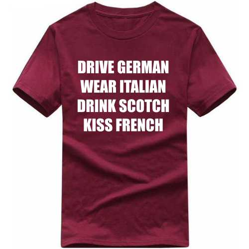 Drive German Wear Italian Drink Scotch Kiss French Funny Slogan T-shirts image