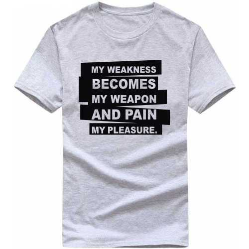 c70ab0a70c My Weakness Becomes My Weapon And Pain My Pleasure Gym Motivational Slogan T -Shirts