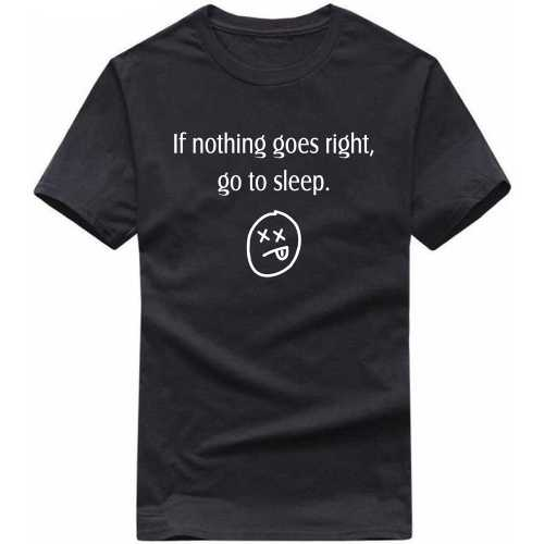 If Nothing Goes Right Go To Sleep Funny Slogan T-shirts image