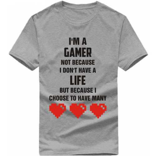 I Am A Gamer Not Because I Dont Have A Life But Becasue I Choose To Have Many Gaming T Shirt image