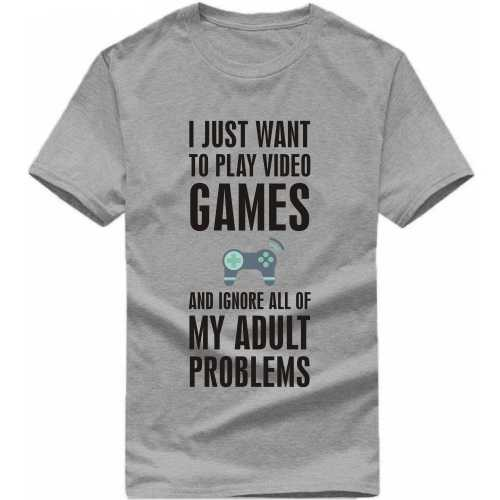 I Just Want To Play Video Games And Ignore All Of My Adult Problems Gaming T Shirt image