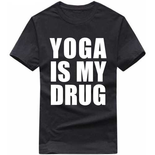 Yoga Is My Drug T Shirt image