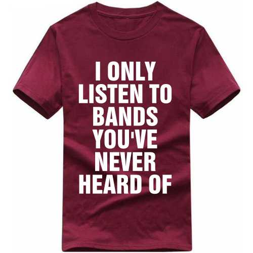 I Only Listen To Bands You've Never Head Of Music Dj T Shirt image