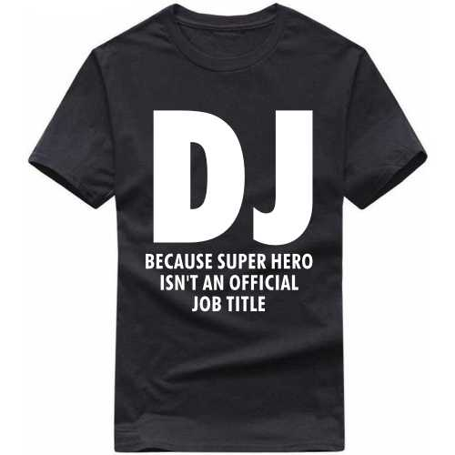Dj Because Super Hero Is'nt An Official Job Title T Shirt image