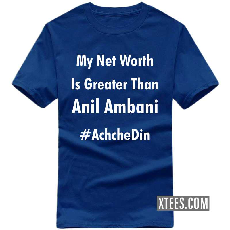 My Net Worth Is Greter Than Anil Ambani Achche Din T Shirt image