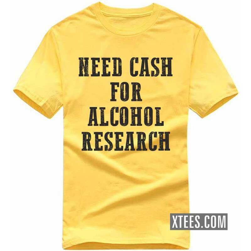 Need Cash For Alcohol Research T-shirt image