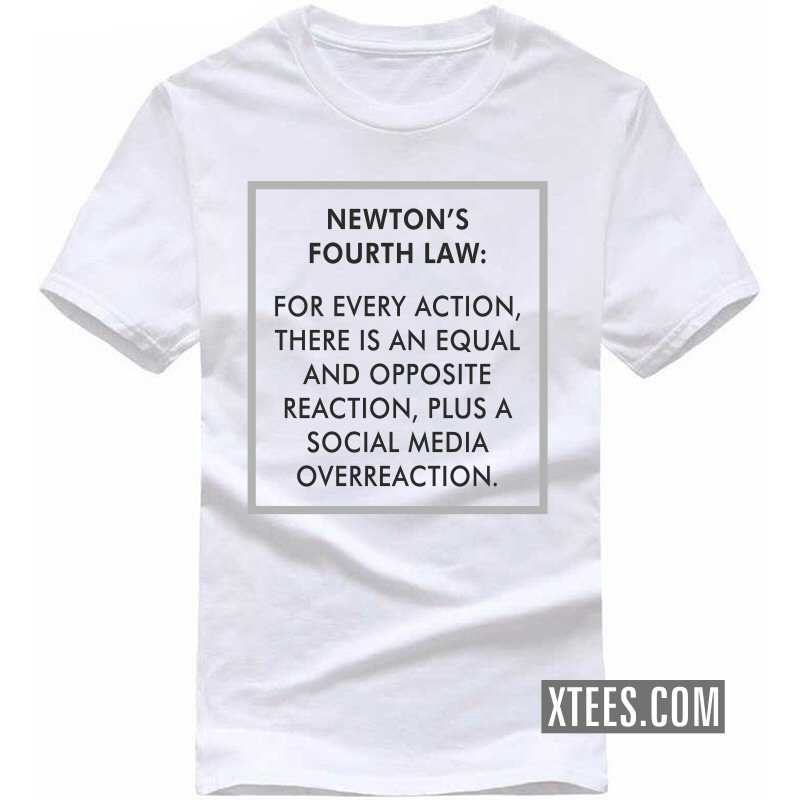 Newton's Fourth Law : For Every Action, There Is  A Social Media Overreaction. T-shirt image
