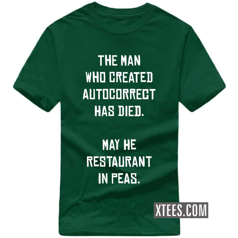 The Man Who Created Autocorrect Has Died. May He Resaturant In Peas. T Shirt image