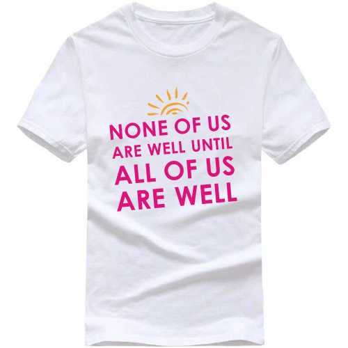 None Of Us Are Well Until All Of Us Are Well Motivational Quotes T Shirt image