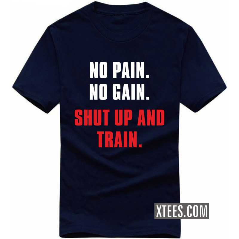 No Pain No Gain Shut Up And Train Gym T Shirt image