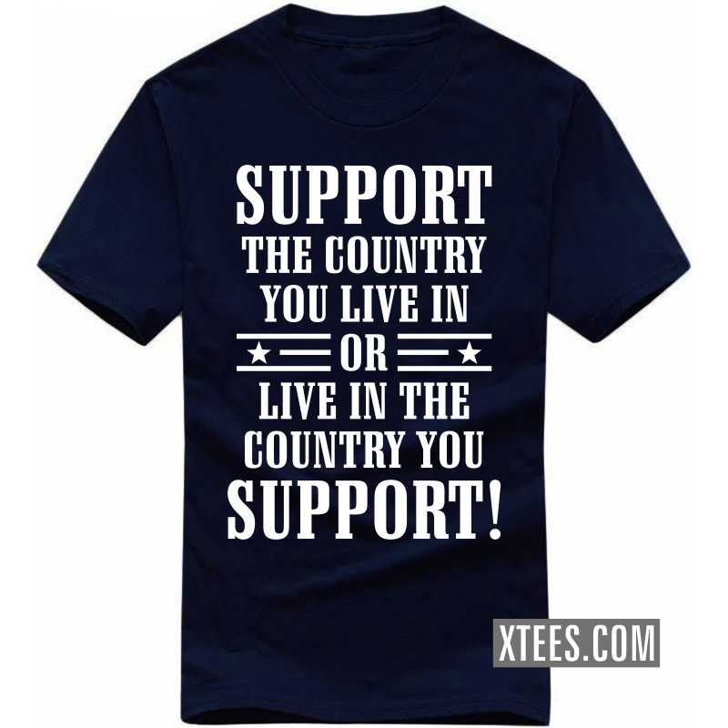 Support The Country You Live In Or Live In The Country You Support! T-shirt image