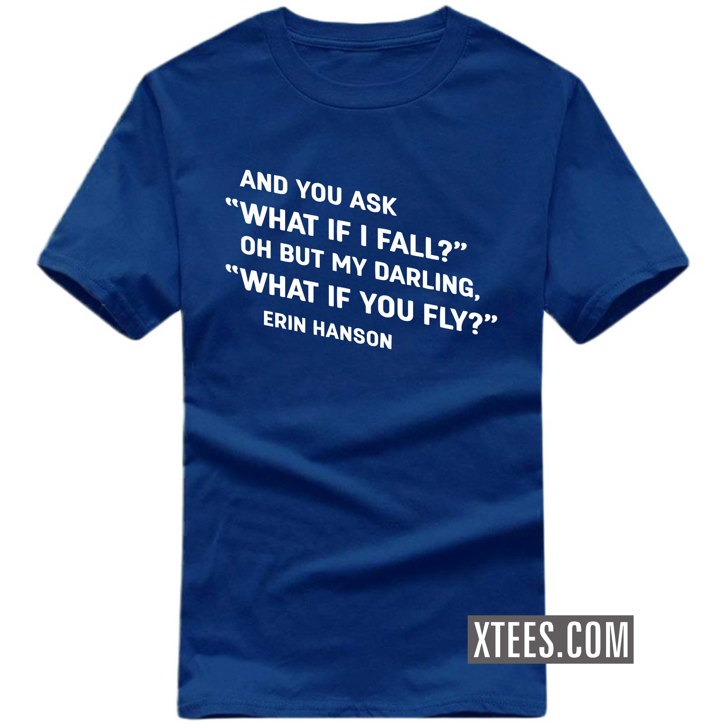 And You Ask What If I Fall? Oh But If My Darling, What If You Fly? Motivational Quotes T-shirt image