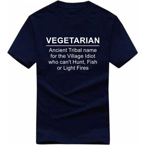 Vegetarian Ancient Tribal Name For The Village Idiot Who Can't Hunt Fish Or Light Fires Funny T Shirt image
