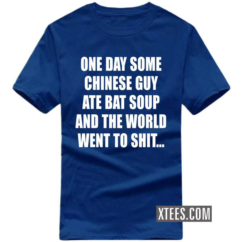 One Day Some Chinese Guy Ate Bat Soup And The World Went To Shit T-shirt image