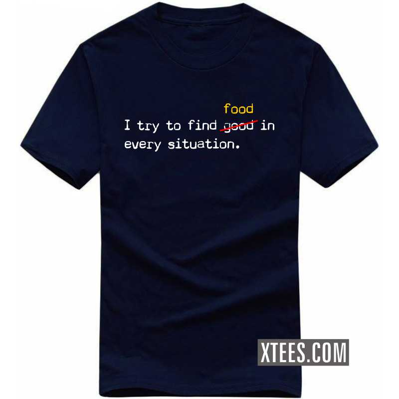 I Try To Find Good Food In Every Situation T Shirt image
