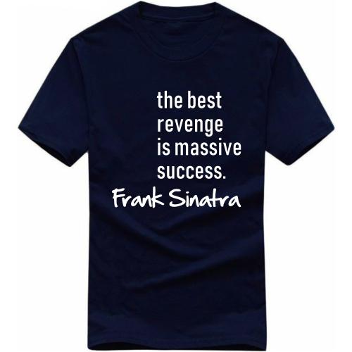 The Best Revenge Is Massive Success Frank Sinatra Motivational Quotes  T-shirt