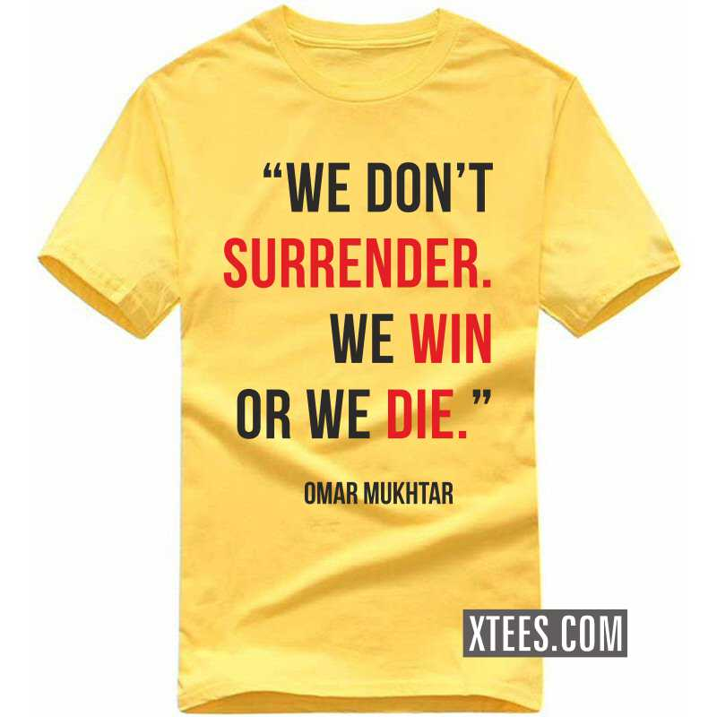 We Don't Surrender. We Win Or We Die. Omar Mukhtar Motivational Quotes T-shirt image