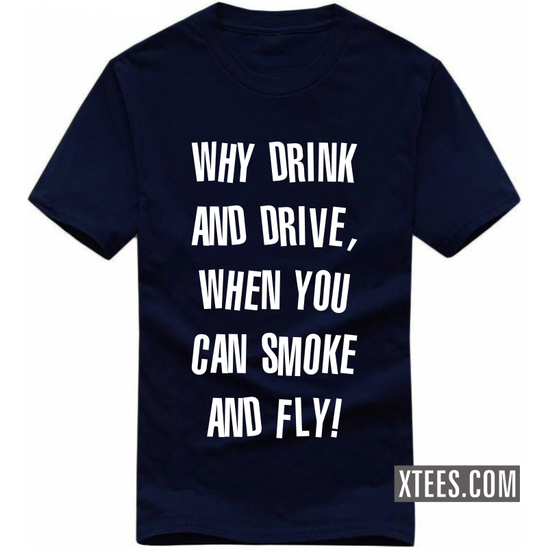 Buy why drink and drive when you can smoke and fly weed for Stoner t shirts india
