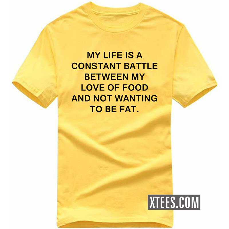 My Life Is A Constant Battle Between My Love Of Food And Not Wanting To Be Fat T Shirt image
